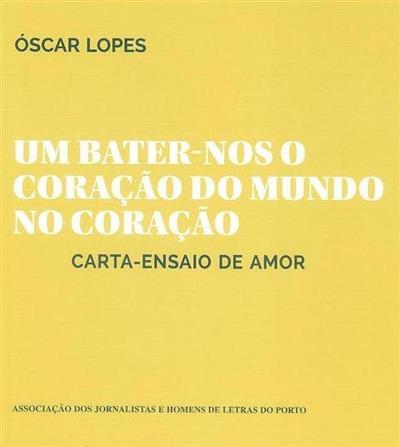 Um bater-nos o coração do mundo no coração (Óscar Lopes)