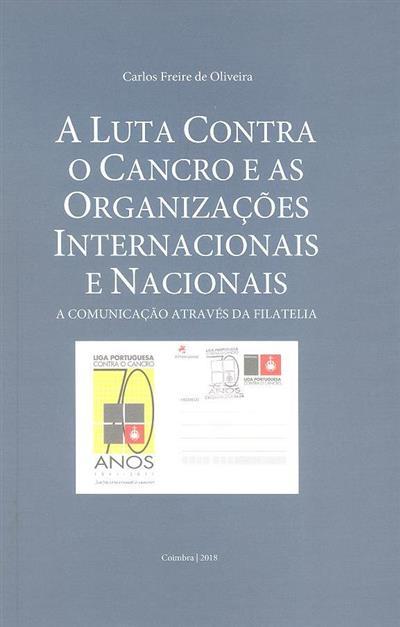 A luta contra o cancro e as organizações internacionais e nacionais (Carlos Freire de Oliveira)