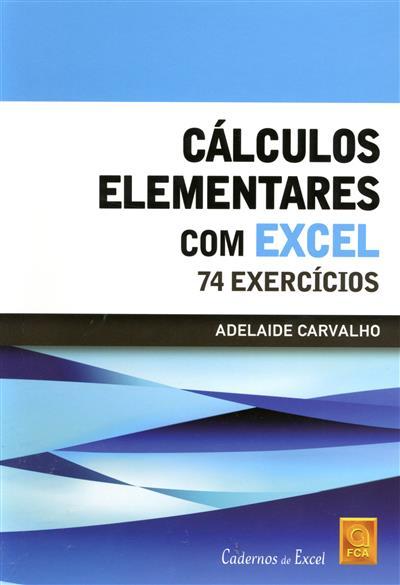 Cálculos complementares com excel, 74 exercícios (Adelaide Carvalho)