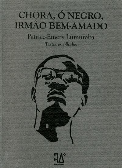 Chora, ó negro, irmão bem-amado (Patrice-Émery Lumumba)
