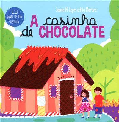 A casinha de chocolate (Joana M. Lopes, Rita Martins)