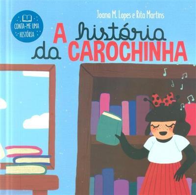 A história da Carochinha (Joana M. Lopes, Rita Martins)