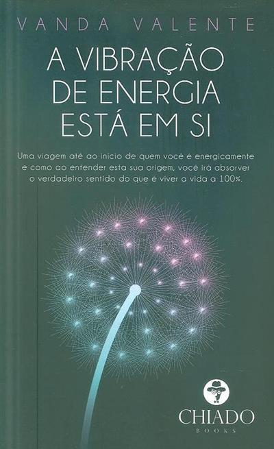 A vibração de energia está em si (Vanda Valente)