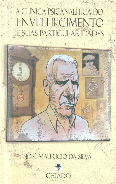 A clínica psicanalítica do envelhecimento e suas particularidades (José Maurício da Silva)