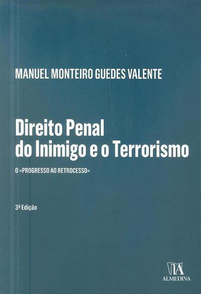 Direito penal do inimigo e o terrorismo (Manuel Monteiro Guedes Valente)