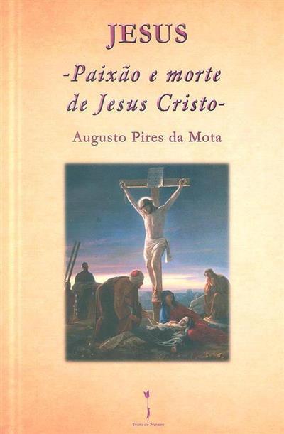 Paixão e morte de Jesus Cristo (Augusto Pires da Mota)