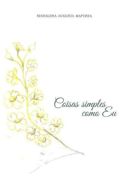 Coisas simples como eu (Madalena Augusta Baptista)