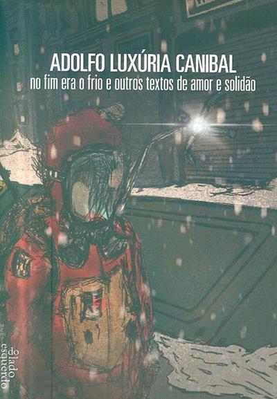 No fim era o frio e outros textos de amor e solidão (Adolfo Luxúria Canibal)
