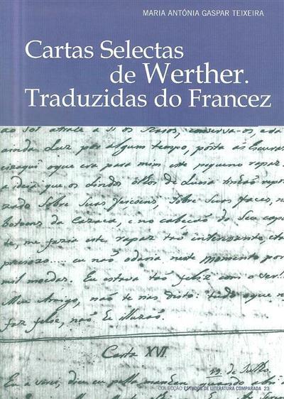 Cartas selectas de Werther (ed. e introd. Maria Antónia Gaspar Teixeira)