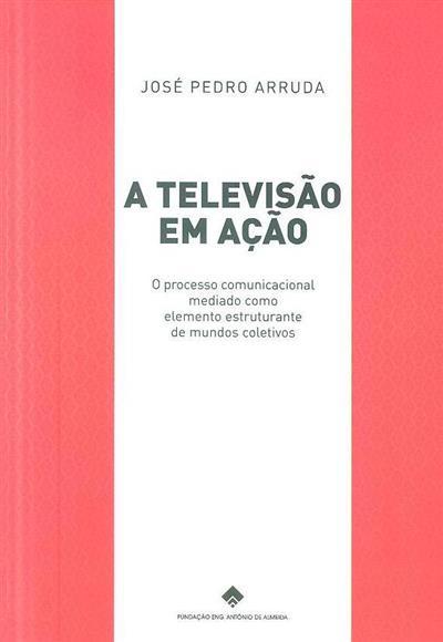 A televisão em ação (José Pedro Lemos Medeiros Arruda)