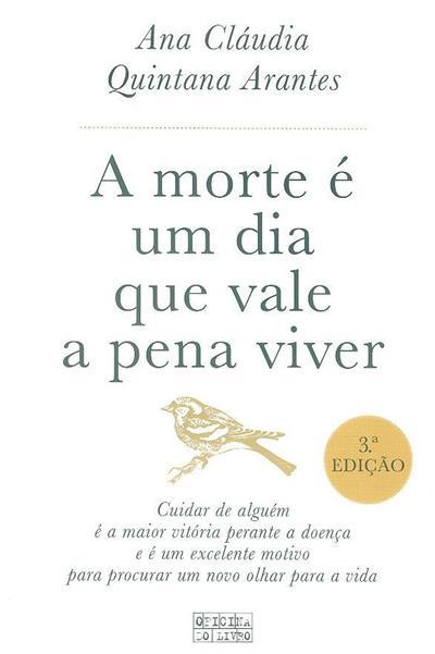A morte é um dia que vale a pena viver (Ana Cláudia Quintana Arantes)
