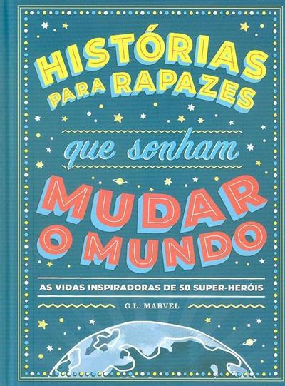 Histórias para rapazes que sonham mudar o mundo (texto Marcelo E. Mazzanti)