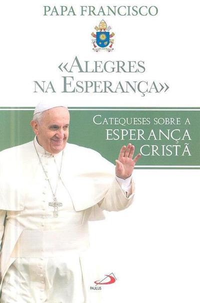 """Alegres na esperança"" (Papa Francisco)"