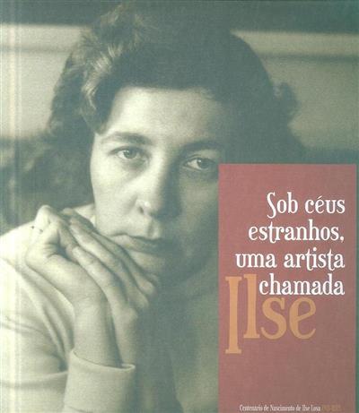 Sob céus estranhos, uma artista chamada Ilse (coord. Maria Luísa Leite)