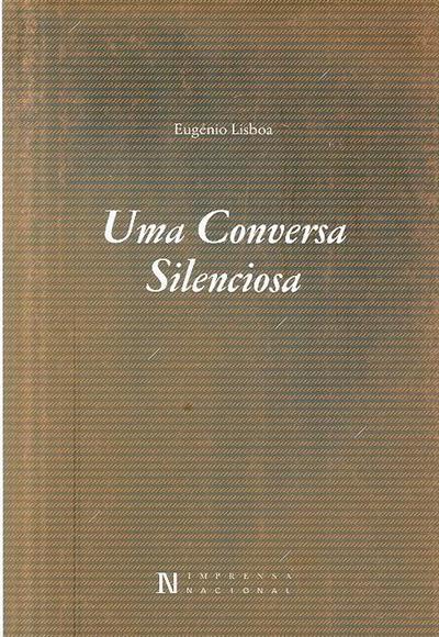 Uma conversa silenciosa (Eugénio Lisboa)