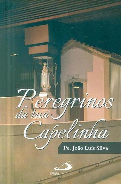 Peregrinos da tua Capelinha (João Luís Silva)