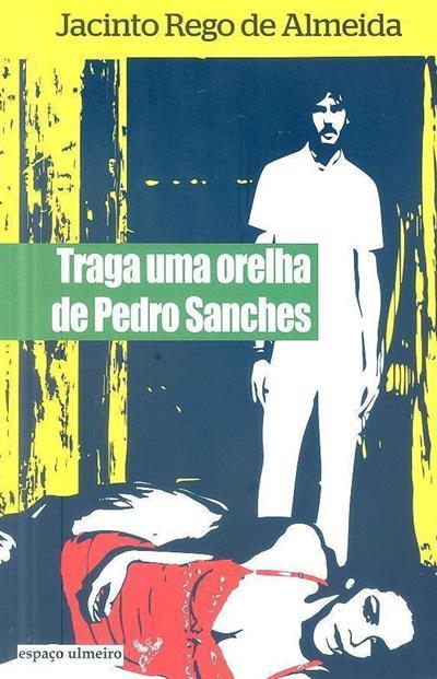 Traga uma orelha de Pedro Sanches (Jacinto Rego de Almeida)