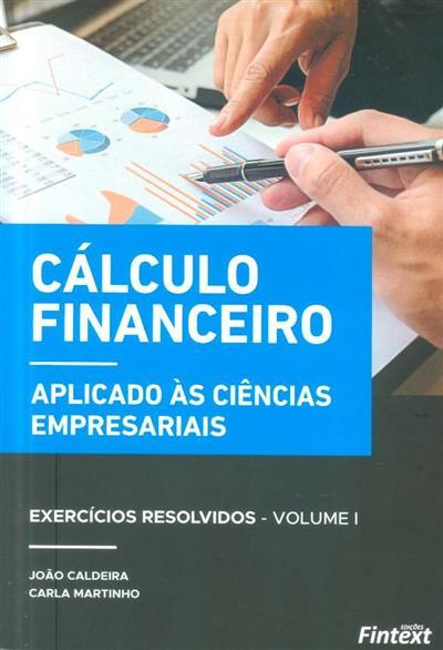 Cálculo financeiro aplicado às ciências empresariais (João Caldeira, Carla Martinho)