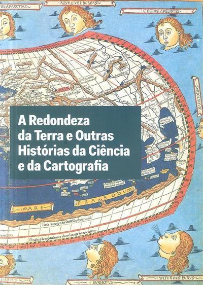 A redondeza da Terra e outras histórias da ciência e da cartografia (coord. Teresa Firmino, Alexandrina Carvalho)