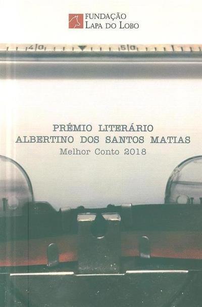 Prémio Albertino dos Santos Matias, melhor conto 2018  (Catarina Almeida... [et al.])