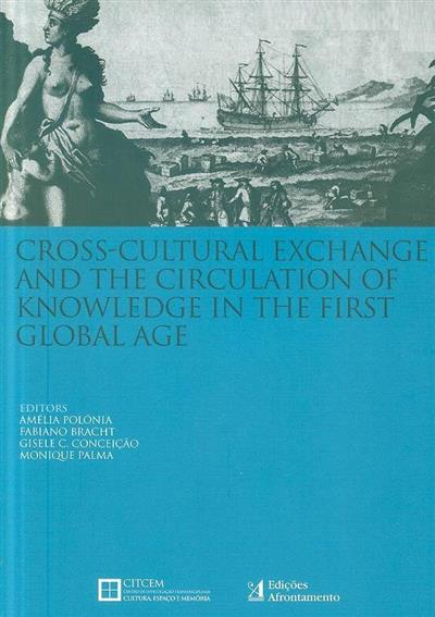 Cross-cultural exchange and the circulation of knowledge in the first global age (ed. Amélia Polónia... [et al.])