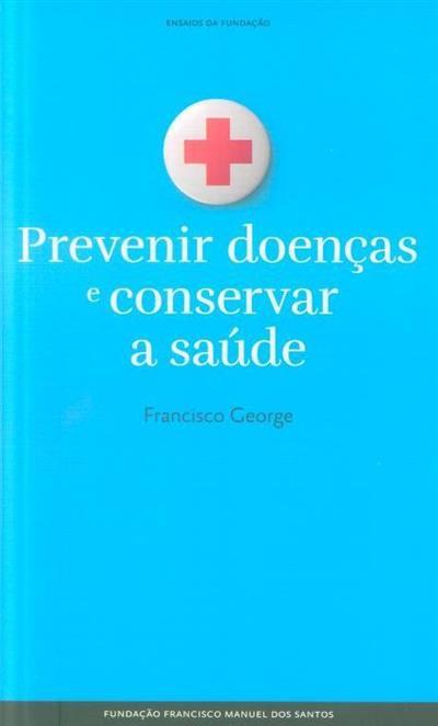 Prevenir doenças e conservar a saúde (Francisco George)