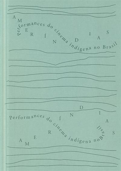 Ameríndias (sel. de textos Rita Natálio, Rodrigo Lacerda, Susana de Matos Viegas)