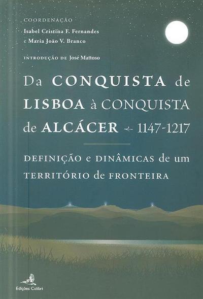 Da conquista de Lisboa à conquista de Alcácer (1147-1217) (coord. Isabel Cristina F. Fernandes, Maria João V. Branco)