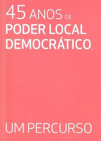 45 anos de poder local democrático, um percurso (dir. José Maria Costa)