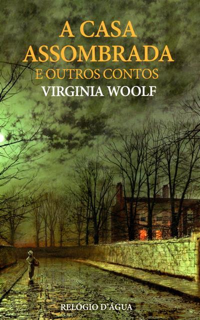 A casa assombrada e outros contos (Virgínia Woolf)