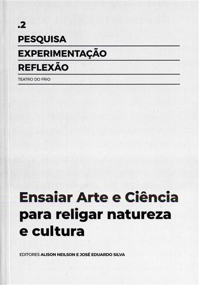Ensaiar arte e ciência para religar natureza e cultura (ed. Alison Neilson, José Eduardo Silva)