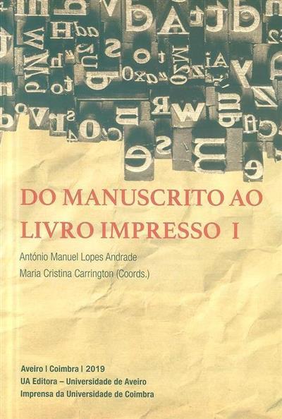 Do manuscrito ao livro impresso I (coord. António Manuel Lopes Andrade, Maria Cristina Carrington)