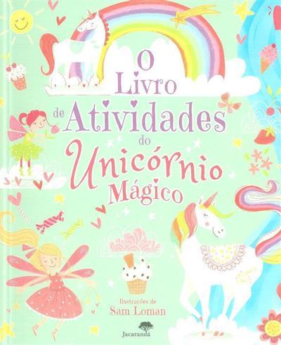 O livro de atividades do unicórnio mágico (il. Sam Loman)