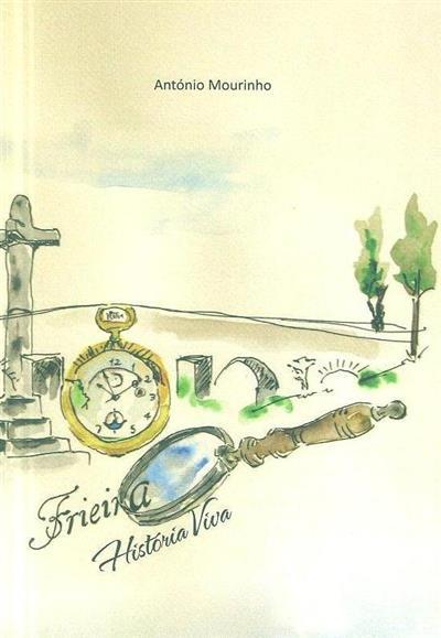 Frieira, história viva (António Rodrigues Mourinho)