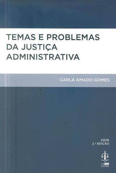 Temas e problemas da justiça administrativa (Carla Amado Gomes)