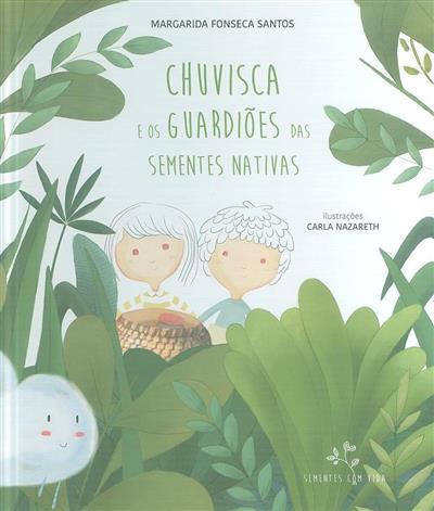 Chuvisca e os guardiões das sementes nativas (Margarida Fonseca Santos)