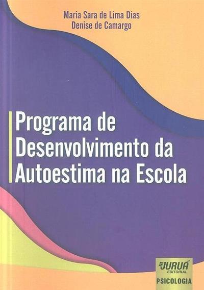 Programa de desenvolvimento da autoestima na escola (Maria Sara de Lima Dias, Denise de Camargo)