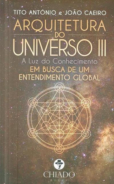 A luz do conhecimento em busca de um entendimento global  (Tito António, João Caeiro)