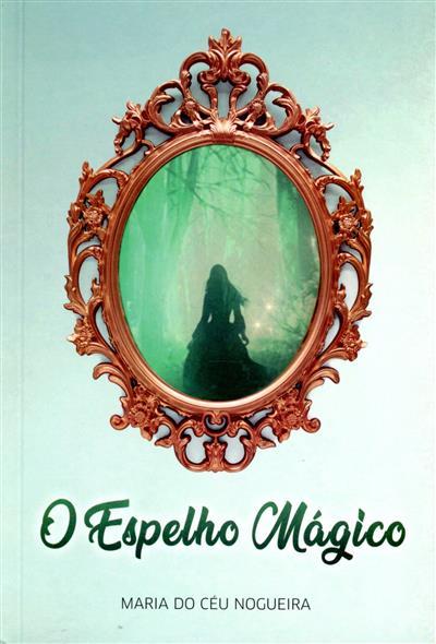 O espelho mágico (Maria do Céu Nogueira)