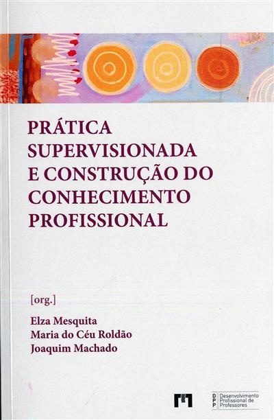 Prática supervisionada e construção do conhecimento profissional (Adorinda Gonçalves... [et al.])