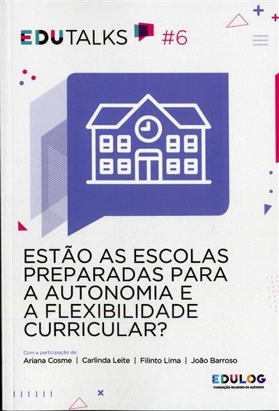Estão as escolas preparadas para a autonomia e a flexibilidade curricular? (participação de Ariana Cosme... [et al.])