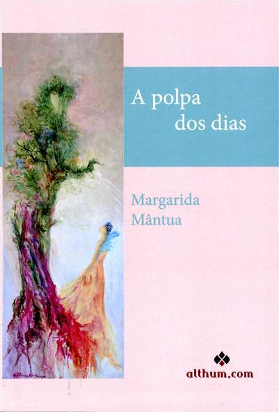 A polpa dos dias (Margarida Mântua)