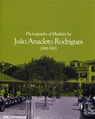 Photographs of Madeira by João Anacleto Rodrigues, 1891-1943 (João Anacleto Rodrigues... [et al.])