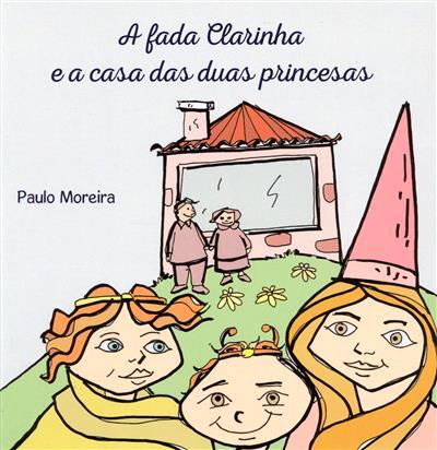 A fada Clarinha e a casa das duas princesas (Inocêncio Paulo Moreira)
