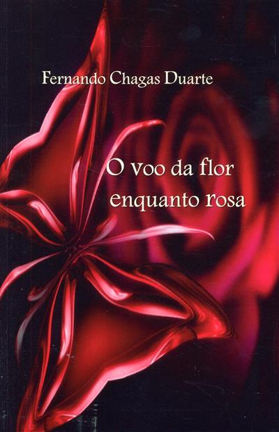 O voo da flor enquanto rosa (Fernando Chagas Duarte)