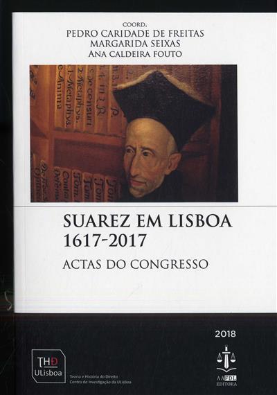 Suarez em Lisboa 1617-2017 (coord. Pedro Caridade de Freitas, Margarida Seixas, Ana Caldeira Fouto)