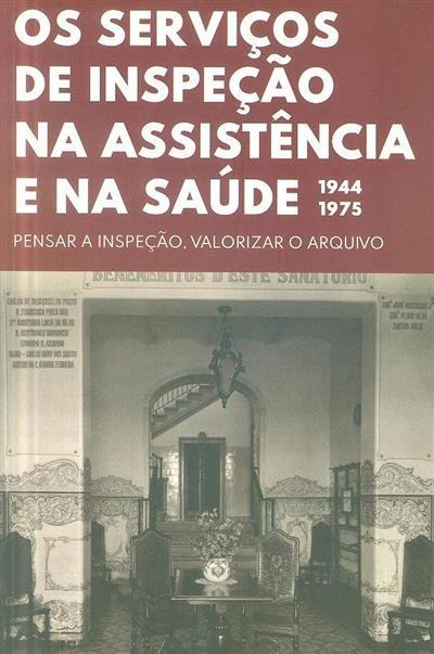 Os serviços de inspeção na assistência e na saúde, 1944-1975 (coord. Filomena Bandeira, Ricardo Castro)