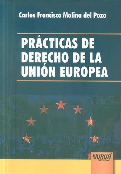 Prácticas de derecho de la Unión Europea (Carlos Francisco Molina del Pozo)