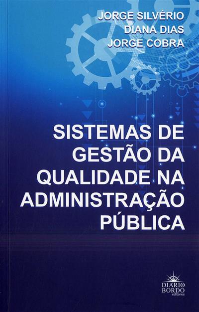 Sistemas de gestão da qualidade na administração pública (Jorge Silvério, Diana Dias, Jorge Cobra)