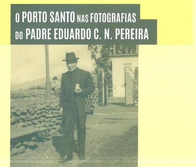 O Porto Santo nas fotografias do Padre Eduardo C. N. Pereira (Padre Eduardo C. N. Pereira)